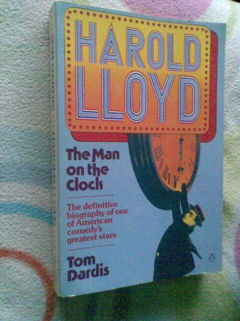 Harold Lloyd: The Man on the Clock Tom Dardis Illustrated Biography