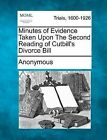 Minutes of Evidence Taken Upon the Second Reading of Cutbill's Divorce Bill by Anonymous (Paperback / softback, 2012)