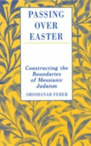 Passing Over Easter: Constructing the Boundaries of Messianic Judaism, , Feher,