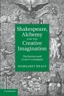Shakespeare, Alchemy and the Creative Imagination: The Sonnets and a Lover's Complaint by Margaret Healy (Paperback, 2014)
