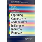 Capturing Connectivity and Causality in Complex Industrial Processes by Tongwen Chen, Ping Duan, Sirish L. Shah, Fan Yang (Paperback, 2014)