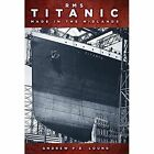 RMS Titanic: Made in the Midlands by Andrew P. B. Lound (Paperback, 2017)
