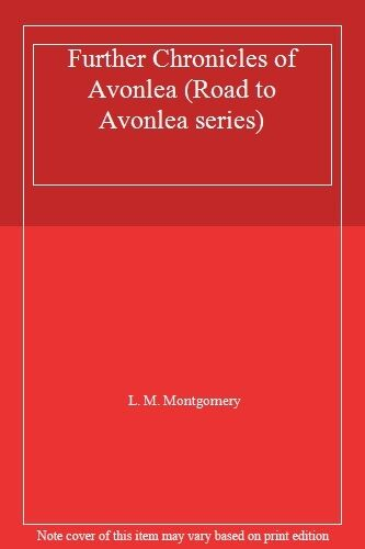 Further Chronicles of Avonlea (Road to Avonlea series),L. M. Montgomery