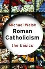 USED (GD) Roman Catholicism: The Basics by Michael Walsh