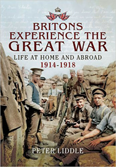 Britain's Great War Experience: Life at Home and Abroad, 1914-1918, New, Liddle,