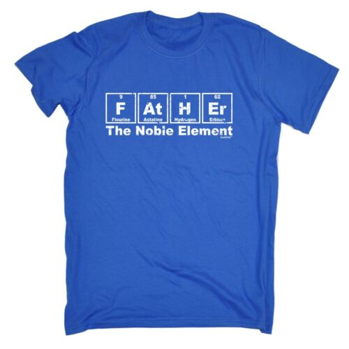 Father The Noble Element T-SHIRT birthday gift For Him Geek Funny birthday gift