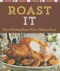 Roast It: There's Nothing Better Than a Delicious Roast by Sterling Publishing (NY) (Paperback / softback, 2015)