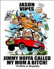 Jimmy Hoffa Called My Mom a Bitch: Profiles in Stupidity by Jason H Vines (Hardback, 2015)