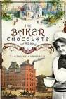 The Baker Chocolate Company: A Sweet History by Anthony M Sammarco (Paperback / softback, 2009)