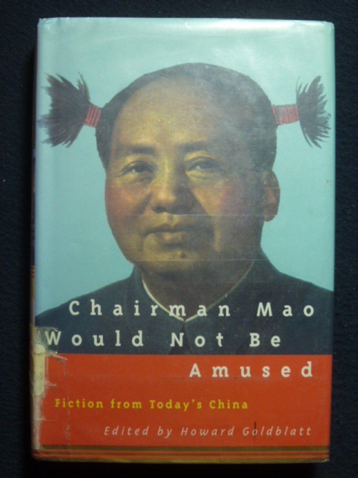 Chairman Mao Would Not Be Amused Fiction From Todays China By Goldblatt Ho
