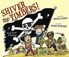 Shiver Me Timbers! : Pirate Poems and Paintings by Douglas Florian (2012, Hardcover)