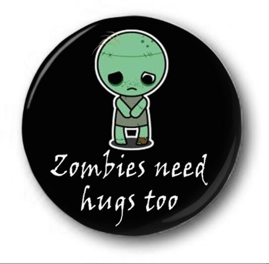 ZOMBIES NEED HUGS TOO  - 1 inch / 25mm Button Badge - Novelty Cute