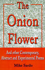 The Onion Flower: And Other Contemporary, Abstract and Experimental Poems by Mike Sardo (Paperback / softback, 2001)