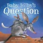Baby Bilby's Question by Sally Morgan (Paperback, 2013)