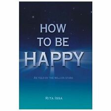 How to Be Happy : As Told by the Million Stars by Rita Issa (2013, Hardcover)