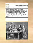 Before the Most Noble and Right Honourable the Lords Commissioners of Appeals in Prize Causes. an Appeal from the Vice-Admiralty Court of New-York. Keyserlike Adelaer, Richard Brown, Master. ... Appendix to the Respondent's Case. by Multiple Contributors (Paperback / softback, 2010)