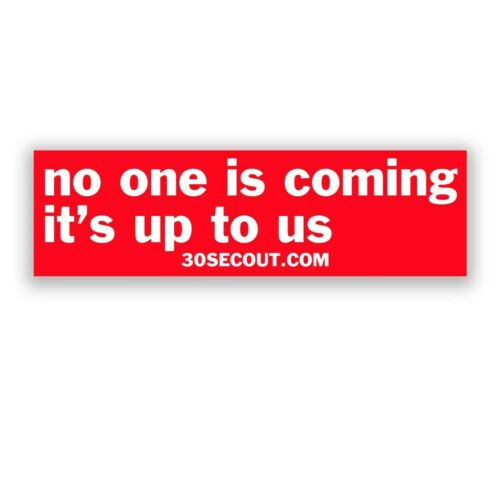 """30 Seconds Out Thirty Seconds Out /""""No One Is Coming/"""" Sticker red//white"""