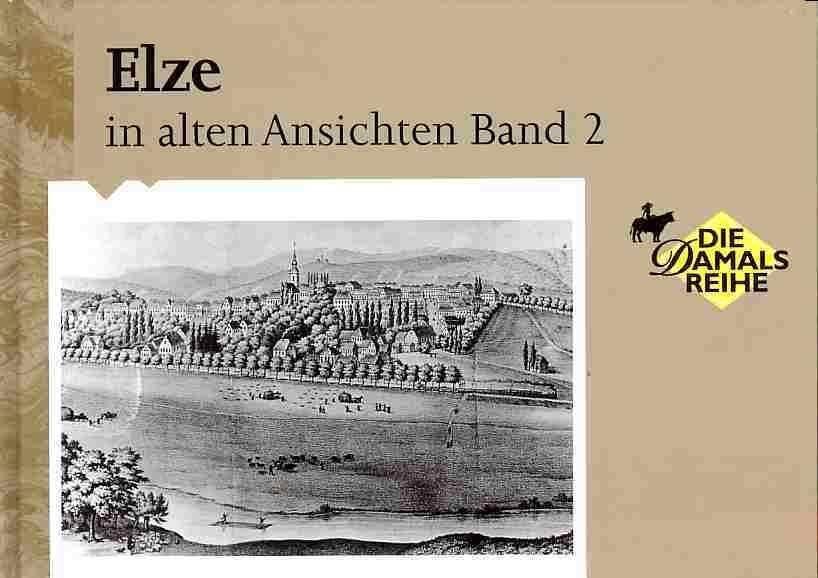 Elze in alten Ansichten Band 2 - NEU - Alte Photos von Stadt und Bevölkerung