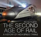 The Second Age of Rail: A History of High Speed Trains by Murray Hughes (Hardback, 2015)