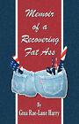 Memoir of a Recovering Fat Ass by Gina Rae-Lane Harry (Paperback / softback, 2008)