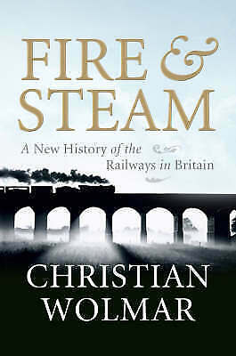 1 of 1 - Fire and Steam: A New History of the Railways in Britain by Christian Wolmar (Ha