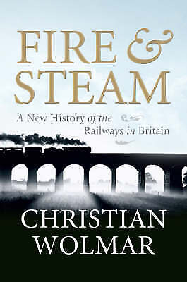 """""""AS NEW"""" Wolmar, Christian, Fire & Steam: A New History of the Railways in Brita"""