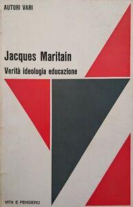 AUTORI-VARI-JACQUES-MARITAIN-VERITa-IDEOLOGIA-EDUCAZIONE-VITA-E-PENSIERO-1977