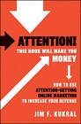 Attention! This Book Will Make You Money: How to Use Attention-Getting Online Marketing to Increase Your Revenue by Jim F. Kukral (Hardback, 2010)