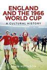 England and the 1966 World Cup: A Cultural History by John Hughson (Hardback, 2016)