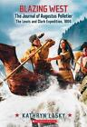 My Name Is America: Blazing West, the Journal of Augustus Pelletier, the Lewis and Clark Expedition 1804 by Kathryn Lasky (2014, Paperback)