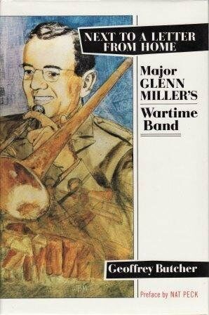 Next to a Letter from Home: Major Glen Miller's Wartime Band By Geoffrey Butche