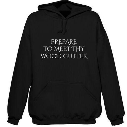 PREPARE TO MEET THY WOOD CUTTER HOODIE SWEATSHIRT XMAS GIFT