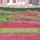 Songs of Smaller Creatures and Other American Choral Works (CD, Jun-2012, Cedille Records)