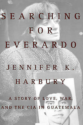 1 of 1 - Searching for Everado: A Story of Love, War, and the CIA in Guatemala, Harbury,