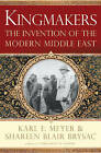 Kingmakers: The Invention of the Modern Middle East by Shareen Blair Brysac, Karl E. Meyer (Hardback, 2008)