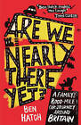 Are We Nearly There Yet?: A Family's 8000 Mile Car Journey Around Britain by Ben Hatch (Paperback, 2011)