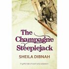 The Champagne Steeplejack by Sheila Dibnah (Paperback, 2014)