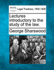 Lectures Introductory to the Study of the Law. by George Sharswood (Paperback / softback, 2010)