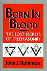 Born in Blood: The Lost Secrets of Freemasonry by John J. Robinson (Hardback, 1989)