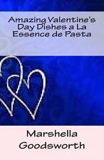 Amazing Valentine's Day Dishes a la Essence de Pasta by Marshella Goodsworth...