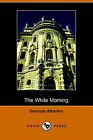 The White Morning (Dodo Press) by Gertrude Franklin Horn Atherton (Paperback / softback, 2006)
