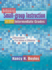 Rethinking Small-Group Instruction in the Intermediate Grades: Differentiation That Makes a Difference by Dr Nancy Boyles (Mixed media product, 2013)