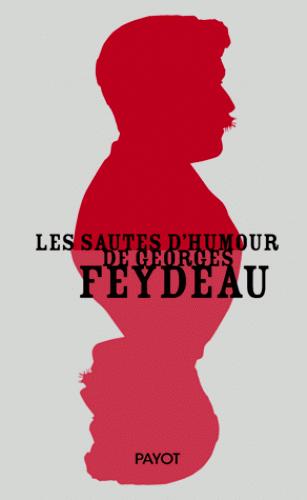 Les sautes d'humour de Georges Feydeau *** Auteur: Georges Feydeau***NEUF