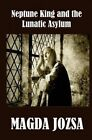 Neptune King and the Lunatic Asylum by Magda Jozsa (Paperback / softback, 2014)