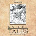 Knight Tales: Book 1: A Knight and a Dragon by Michael James (Paperback / softback, 2013)