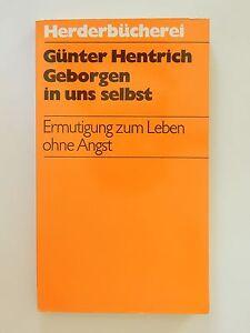 Günter Hentrich Geborgen in uns selbst Ermutigung zum Leben ohne Angst