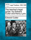 The Teacher's Legal Guide / By Edward Cutler and Henry Lynn. by Edward Cutler (Paperback / softback, 2010)