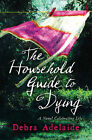 The Household Guide to Dying by Debra Adelaide (Paperback, 2009)