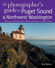 The Photographer's Guide to Puget Sound: Where to Find the Perfect Shots and How to Take Them by Rod Berbee (Paperback, 2007)