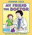 My Friend the Doctor by Joanna Cole (Hardback, 2005)
